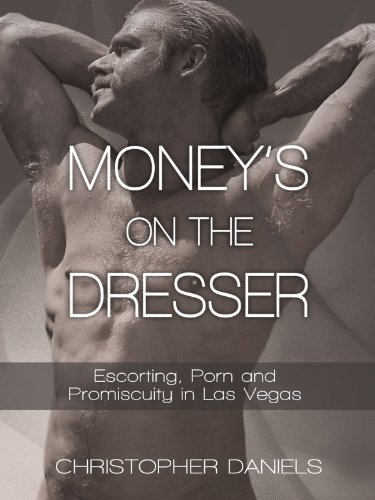 Money's on the Dresser: Escorting, Porn and Promiscuity in Las Vegas (English Edition)