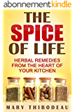 The Spice of Life: Herbal Remedies From the Heart of Your Kitchen (Home Herbalism Series Book 1) (English Edition)