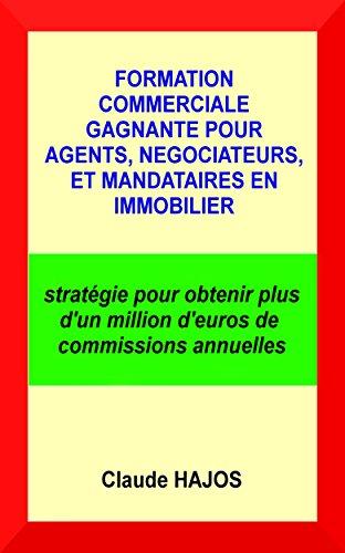 Formation commerciale gagnante pour agents, ngociateurs et mandataires en immobilier: stratgie pour obtenir plus d'un million d'euros de commissions annuelles