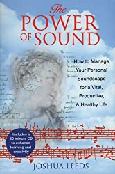 The Power of Sound: How to Manage Your Personal Soundscape for a Vital Productive and          Healthy Life