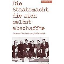 Die Staatsmacht, die sich selbst abschaffte: Die letzte DDR-Regierung im Gespräch