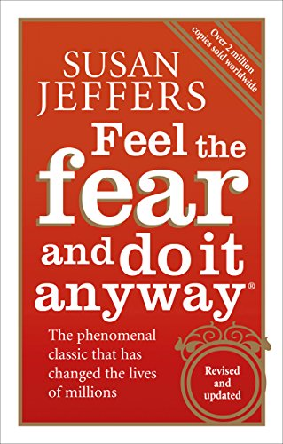Feel The Fear And Do It Anyway: How to Turn Your Fear and Indecision into Confidence and Action by [Jeffers, Susan]