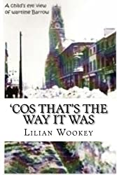 'Cos That's the Way It Was: A child's view of a shipyard town during WWII: Volume 1