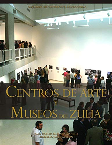 CENTROS DE ARTE Y MUSEOS DEL ZULIA por JUAN CARLOS MORALES MANZUR