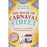 The House On Carnaval Street - From Kabul to a Home by the Mexican Sea