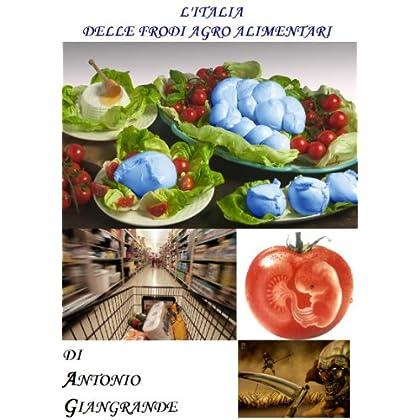 Agrofrodopoli. L'Italia Delle Frodi Agro Alimentari (L'Italia Del Trucco, L'Italia Che Siamo Vol. 21)