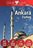 Ankara Top 61 Spots: 2015 Travel Guide to Ankara, Turkey (Local Love Turkey City Guides) (English Edition)