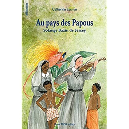 Au pays des Papous : Solange Bazin de Jessey
