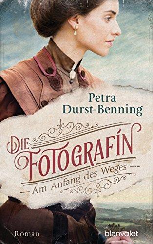 Durst-Benning, Petra: Die Fotografin - Am Anfang des Weges
