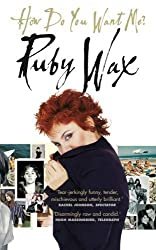 How Do You Want Me? by Ruby Wax (2003-07-03)