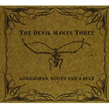 Longjohns, Boots, And a Belt by Devil Makes Three (2012-07-09)