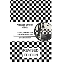 Wheels Out of Gear: 2-Tone, the Specials & a World in Flame (Revised Edition)