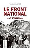 Le Front National. de 1972 à nos jours. Le parti, les hommes, les idées.: de 1972 à nos jours. Le parti, les hommes, les idées.