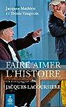Faire aimer l'histoire en compagnie de Jacques Lacoursière par Vaugeois