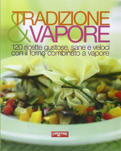 Tradizione vapore 120 ricette gustose sane e veloci con il forno combinato a vapore pdf - Forno a vapore ricette ...