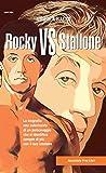 Rocky vs Stallone. La biografia non autorizzata di un personaggio che si identifica sempre più con il suo creatore