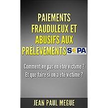 Paiements frauduleux et abusifs aux prélèvements SEPA: Comment ne pas en être victime ? Et que faire si on a été victime ?