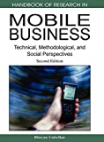 Handbook of Research in Mobile Business: Technical, Methodological, and Social Perspectives (Handbook of Research On...)