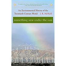 Something New under the Sun: An Environmental History of the Twentieth-Century World (Global Century Series)