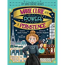 Marie Curie and the Power of Persistence (My Super Science Heroes)