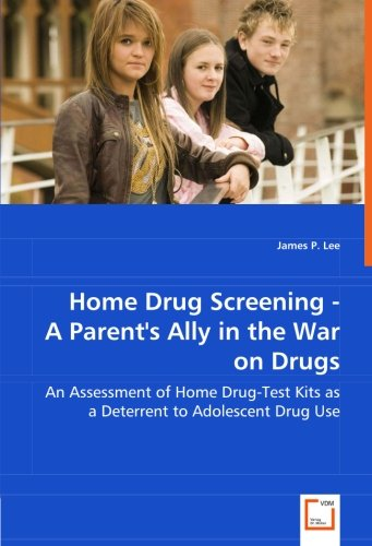 Home Drug Screening - A Parent''s Ally in the War on Drugs: An Assessment of Home Drug-Test Kits as a Deterrent to Adolescent Drug Use Home-screening-kit