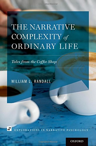 The Narrative Complexity of Ordinary Life: Tales from the Coffee Shop (Explorations in Narrative Psychology)