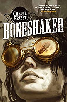 Boneshaker (The Clockwork Century Book 1) by [Priest, Cherie]
