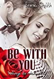 Be with you: Solange du mich willst (Love happened 2) Bild