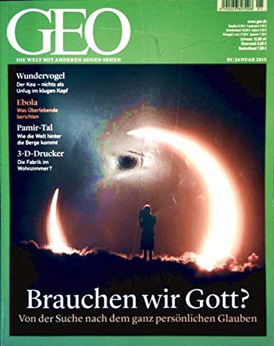 Geo Magazin 2015, Nr 01 Januar - brauchen wir Gott? Wunder-Vogel - Der Kea, Ebola - Überlebende berichten, Pamir-Tal, 3D-Drucker