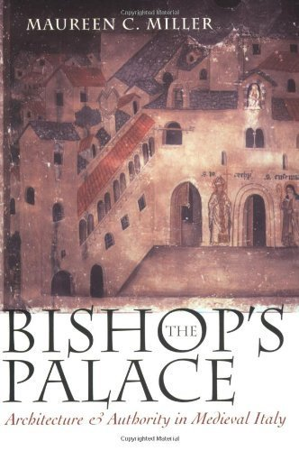 The Bishop's Palace: Architecture and Authority in Medieval Italy (Conjunctions of Religion and Power in the Medieval Past) 1st edition by Miller, Maureen C. (2002) Paperback