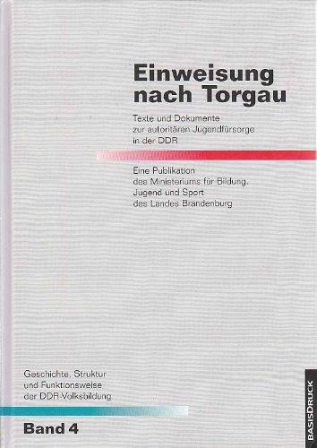 Geschichte, Struktur und Funktionsweise der DDR-Volksbildung 4. Einweisung nach Torgau: Texte und Dokumente zur autoritären Jugendfürsorge in der DDR