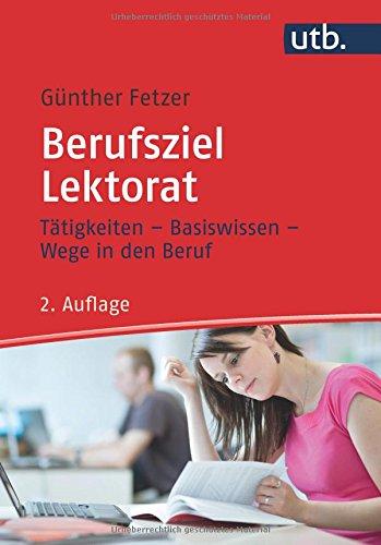 Berufsziel Lektorat: Tätigkeiten - Basiswissen - Wege in den Beruf par Günther Fetzer
