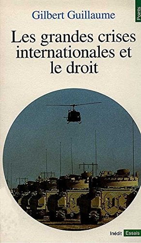 Les grandes crises internationales et le droit par Gilbert Guillaume