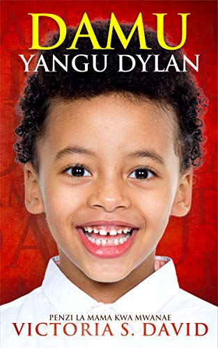 Damu Yangu Dylan: Penzi la mama kwa mwanae (Afrikaans Edition) por Victoria David