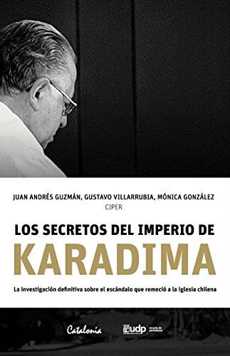 Los secretos del imperio de Karadima. La investigación definitiva sobre el escándalo que remeció a la iglesia chilena