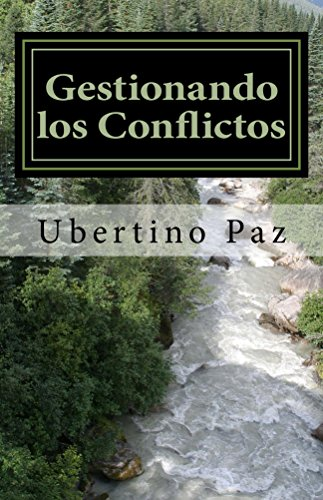 Gestionando los Conflictos: Una manera de resolver las diferencias por Ubertino Paz
