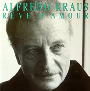 ALFREDO KRAUS: REVE D'AMOUR - FRENCH SONGS - FAURE, BIZET, DUPARC, MASSENET, LISZT - EDELIMIRO ARNALTES (PIANO)- AMADEO 1990
