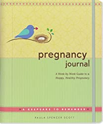 Pregnancy Journal: A Week by Week Guide to a Happy, Healthy Pregnancy by Paula Spencer Scott (2012-07-01)