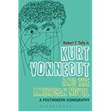 Kurt Vonnegut and the American Novel: A Postmodern Iconography (Continuum Literary Studies) NIPPOD edition by Robert T. Tally (2013) Paperback