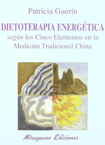 Dietoterapia energética según los cinco elementos en la medicina tradicional china por Patricia Guerín Figueras