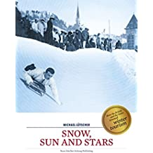 Snow, Sun and Stars: How Winter Tourism Has Conquered the Alps, Starting from St. Moritz