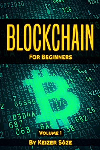 BLOCKCHAIN: Learn fast about the hidden economy, Who invented the blockchain, who are the miners, and what is the Internet of Money,  Ultimate beginners ... for beginners Book 1) di Keizer Söze