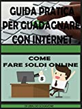 Scarica Libro Guida pratica per guadagnare con internet come fare soldi online (PDF,EPUB,MOBI) Online Italiano Gratis