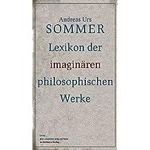 Lexikon der imaginären philosophischen Werke (Die Andere Bibliothek, Band 326)