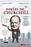Perles de Churchill: La politique, la guerre, l'amour, l'alcool et les femmes en 300 perles so british ! (French Edition)
