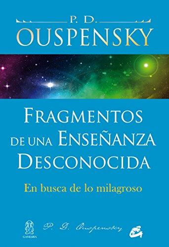 Fragmentos De Una Enseñanza Desconocida (Cuarto Camino) por P.D. Ouspensky