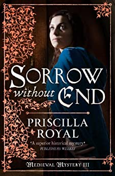 Sorrow Without End (Medieval Mystery Book 3) by [Royal, Priscilla]