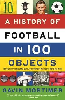 A History of Football in 100 Objects par [Mortimer, Gavin]