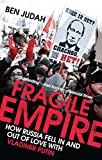 Fragile Empire - How Russia Fell in and out of Love with Vladimir Putin...