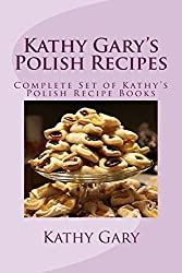 Kathy Gary's Polish Recipes: Complete Set of Kathy's Polish Recipe Books by Kathy Gary (2013-01-30)